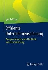 Effiziente Unternehmensplanung: Weniger Aufwand, mehr Flexibilität, mehr Geschäftserfolg by Igor Barkalov