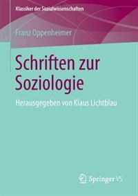 Schriften zur Soziologie: Herausgegeben von Klaus Lichtblau by Franz Oppenheimer