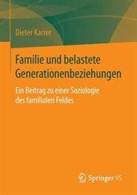 Familie und belastete Generationenbeziehungen: Ein Beitrag zu einer Soziologie des familialen Feldes by Dieter Karrer