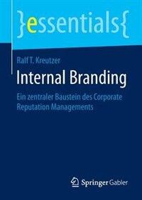 Internal Branding: Ein zentraler Baustein des Corporate Reputation Managements by Ralf T. Kreutzer