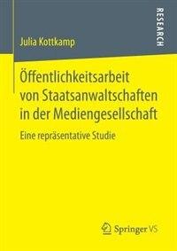 Öffentlichkeitsarbeit von Staatsanwaltschaften in der Mediengesellschaft: Eine repräsentative Studie by Julia Kottkamp