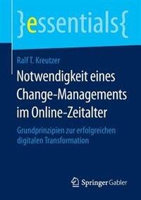 Notwendigkeit Eines Change-managements Im Online-zeitalter: Grundprinzipien Zur Erfolgreichen Digitalen Transformation by Ralf T. Kreutzer