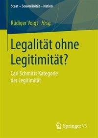 Legalität ohne Legitimität?: Carl Schmitts Kategorie der Legitimität by Rüdiger Voigt