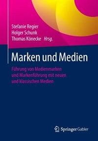 Marken und Medien: Führung von Medienmarken und Markenführung mit neuen und klassischen Medien by Stefanie Regier