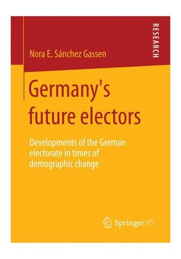 Germany's future electors: Developments of the German electorate in times of demographic change by Nora E. Sánchez Gassen