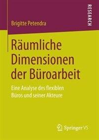Räumliche Dimensionen der Büroarbeit: Eine Analyse des flexiblen Büros und seiner Akteure by Brigitte Petendra