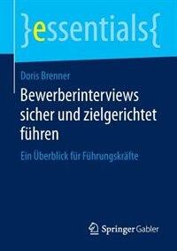 Bewerberinterviews sicher und zielgerichtet führen: Ein Überblick für Führungskräfte by Doris Brenner