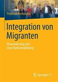 Integration von Migranten: Einwanderung und neue Nationenbildung by Friedrich Heckmann