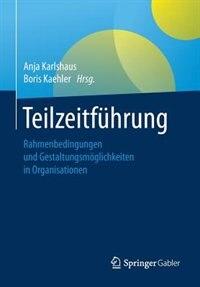 Teilzeitführung: Rahmenbedingungen Und Gestaltungsmöglichkeiten In Organisationen by Anja Karlshaus