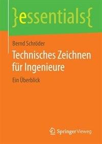 Technisches Zeichnen für Ingenieure: Ein Überblick by Bernd Schröder