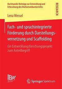 Fach- und sprachintegrierte Förderung durch Darstellungsvernetzung und Scaffolding: Ein Entwicklungsforschungsprojekt zum Anteilbegriff by Lena Wessel