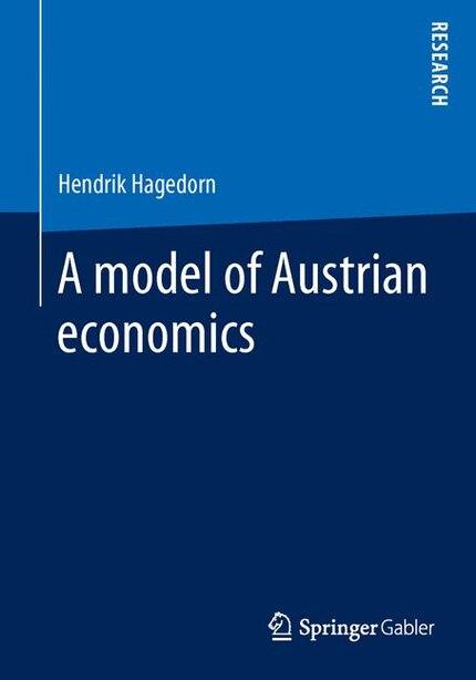 A model of Austrian economics by Hendrik Hagedorn