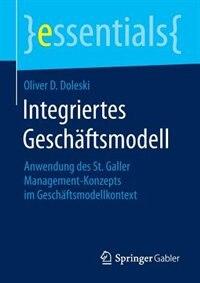 Integriertes Geschäftsmodell: Anwendung des St. Galler Management-Konzepts im Geschäftsmodellkontext by Oliver D. Doleski
