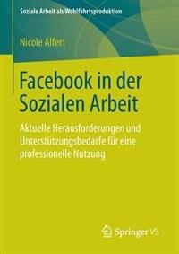 Facebook In Der Sozialen Arbeit: Aktuelle Herausforderungen Und Unterstützungsbedarfe Für Eine Professionelle Nutzung by Nicole Alfert