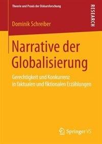 Narrative Der Globalisierung: Gerechtigkeit Und Konkurrenz In Faktualen Und Fiktionalen Erzählungen by Dominik Schreiber