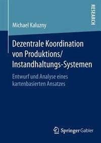 Dezentrale Koordination von Produktions/Instandhaltungs-Systemen: Entwurf und Analyse eines kartenbasierten Ansatzes by Michael Kaluzny