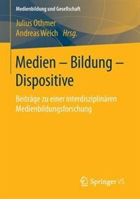Medien - Bildung - Dispositive: Beiträge zu einer interdisziplinären Medienbildungsforschung by Julius Othmer