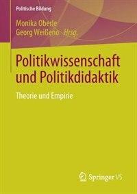 Politikwissenschaft und Politikdidaktik: Theorie und Empirie by Monika Oberle