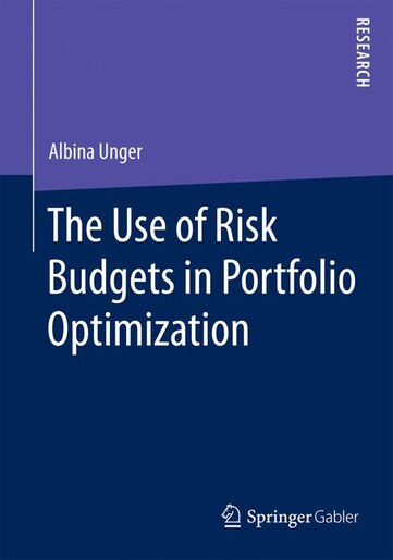 The Use of Risk Budgets in Portfolio Optimization by Albina Unger
