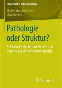 Pathologie oder Struktur?: Selektive Einsichten zur Theorie und Empirie des Mathematikunterrichts by Hauke Straehler-Pohl