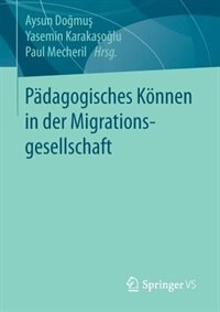 Pädagogisches Können In Der Migrationsgesellschaft by Aysun Dogmus