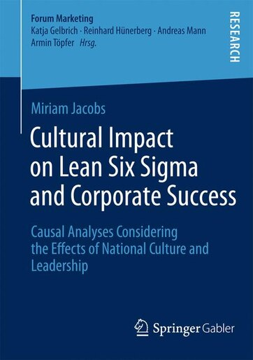 Cultural Impact on Lean Six Sigma and Corporate Success: Causal Analyses Considering the Effects of National Culture and Leadership by Miriam Jacobs