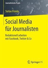 Social Media für Journalisten: Redaktionell arbeiten mit Facebook, Twitter & Co by Stefan Primbs