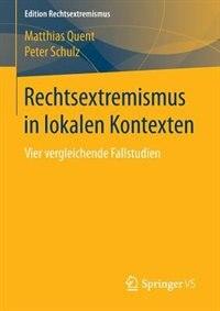 Rechtsextremismus In Lokalen Kontexten: Vier Vergleichende Fallstudien by Matthias Quent