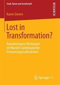Lost in Transformation?: Raumbezogene Bindungen im Wandel städtebaulicher Erneuerungsmaßnahmen by Karen Sievers