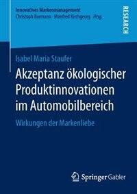 Akzeptanz Ökologischer Produktinnovationen Im Automobilbereich: Wirkungen Der Markenliebe by Isabel Maria Staufer