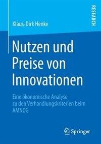 Nutzen und Preise von Innovationen: Eine ökonomische Analyse zu den Verhandlungskriterien beim AMNOG by Klaus-Dirk Henke