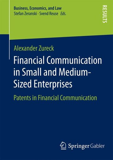 Financial Communication in Small and Medium-Sized Enterprises: Patents in Financial Communication by Alexander Zureck