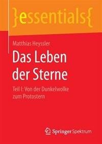 Das Leben der Sterne: Teil I: Von der Dunkelwolke zum Protostern by Matthias Heyssler