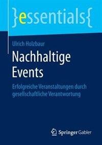 Nachhaltige Events: Erfolgreiche Veranstaltungen durch gesellschaftliche Verantwortung by Ulrich Holzbaur