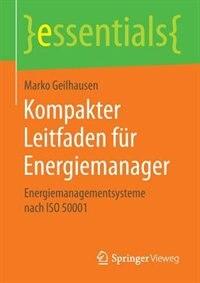 Kompakter Leitfaden für Energiemanager: Energiemanagementsysteme nach ISO 50001 by Marko Geilhausen