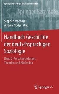 Handbuch Geschichte Der Deutschsprachigen Soziologie: band 2: Forschungsdesign, Theorien Und Methoden by Stephan Moebius