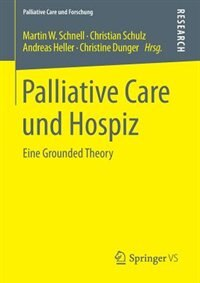 Palliative Care und Hospiz: Eine Grounded Theory by Martin W. Schnell