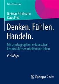 Denken. Fühlen. Handeln.: Mit psychographischer Menschenkenntnis besser arbeiten und leben by Dietmar Friedmann