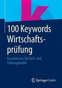 100 Keywords Wirtschaftsprüfung: Grundwissen für Fach- und Führungskräfte by Springer Fachmedien Wiesbaden