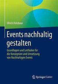Events nachhaltig gestalten: Grundlagen und Leitfaden für die Konzeption und Umsetzung von Nachhaltigen Events by Ulrich Holzbaur