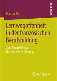 Lernwegoffenheit in der französischen Berufsbildung: Zum Potenzial von Outcome-Orientierung by Mariska Ott