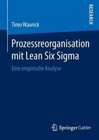 Prozessreorganisation mit Lean Six Sigma: Eine empirische Analyse by Timo Waurick