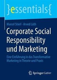 Corporate Social Responsibility und Marketing: Eine Einführung in das Transformative Marketing in Theorie und Praxis by Marcel Stierl