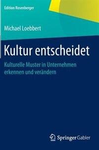 Kultur entscheidet: Kulturelle Muster in Unternehmen erkennen und verändern by Michael Loebbert