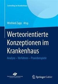 Werteorientierte Konzeptionen im Krankenhaus: Analyse - Verfahren - Praxisbeispiele by Winfried Zapp