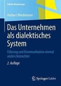 Das Unternehmen als dialektisches System: Führung und Kommunikation einmal anders betrachtet by Herbert Wiedemann