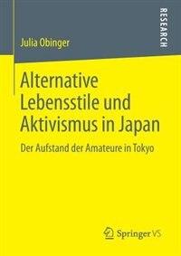 Alternative Lebensstile und Aktivismus in Japan: Der Aufstand der Amateure in Tokyo by Julia Obinger