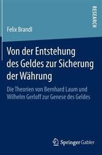 Von Der Entstehung Des Geldes Zur Sicherung Der Währung: Die Theorien Von Bernhard Laum Und Wilhelm Gerloff Zur Genese Des Geldes by Felix Brandl