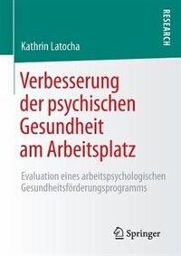 Verbesserung der psychischen Gesundheit am Arbeitsplatz: Evaluation eines arbeitspsychologischen Gesundheitsförderungsprogramms by Kathrin Latocha