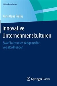 Innovative Unternehmenskulturen: Zwölf Fallstudien zeitgemäßer Sozialordnungen by Karl-Klaus Pullig